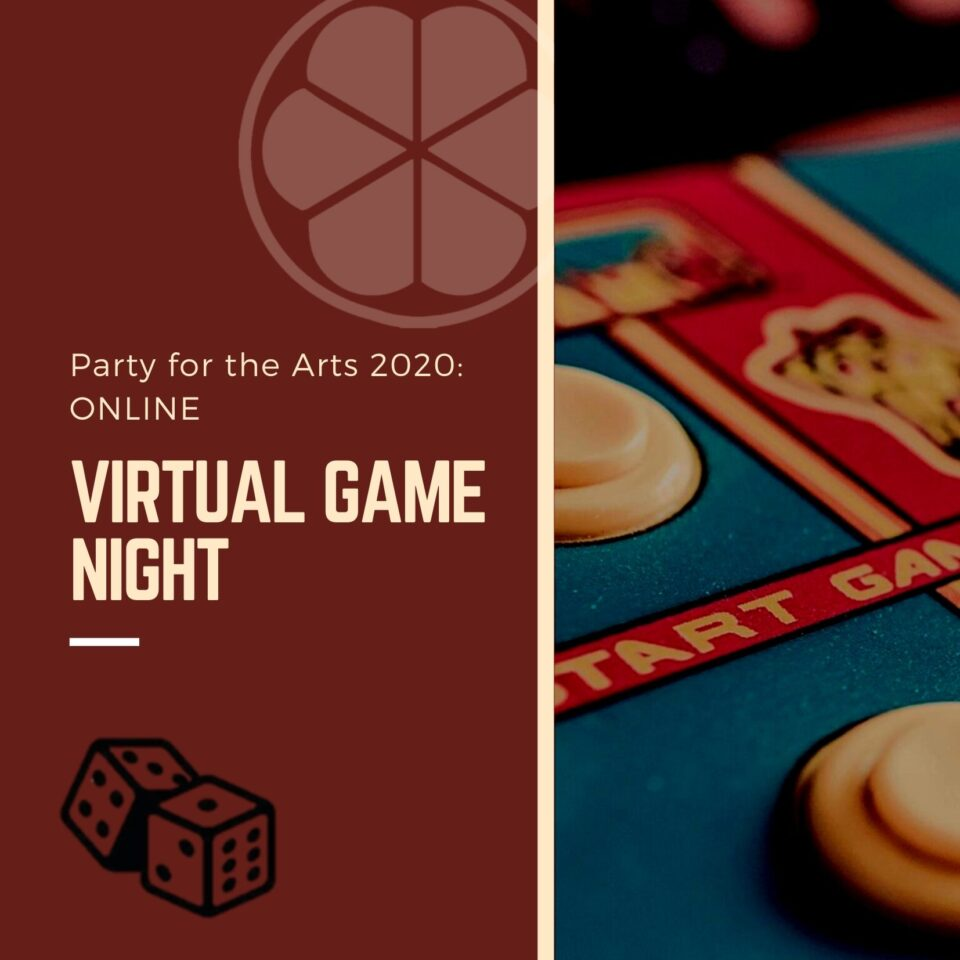 Party for the Arts 2020: Online Virtual Game Night @ Online |  |  |